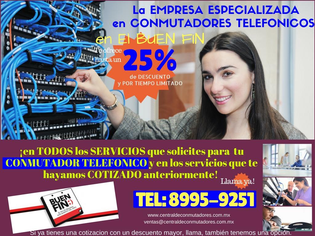 Ofertas, Descuentos y Promociones por el EL BUEN FIN, CONMUTADORES TELEFONICOS, TELEFONOS UNILINEA, TELEFONOS MULTILINEA, CONMUTADORES DIGITALES, CONMUTADORES IP, LINEAS TELEFONICAS, EXTENSIONES TELEFONICAS, TECNICOS EN CONMUTADORES TELEFONICOS, SERVICIO URGENTE A CONMUTADORES TELEFONICOS, MANTENIMIENTO DE CONMUTADORES TELEFONICOS, PROGRAMACION DE CONMUTADORES, CONMUTADORES IP, INGENIEROS Y TECNICOS EN CONMUTADORES, ESPECIALISTAS EN CONMUTADORES, ASESORES EN CONMUTADORES, SOPORTE TECNICO EN CONMUTADORES, PROGRAMACION DE CONMUTADORES, OFERTAS DEL BUEN FIN, OFERTAS DEL BUEN FIN, PROMOCION DEL BUEN FIN, REBAJAS DEL BUEN FIN, DESCUENTOS DEL BUEN FIN, GANSGAS DEL BUEN FIN, EL BUEN Y LOS CONMUTADORES TELEFONICOS, LOS CONMUTADORES TELEFONICOS EN EL BUEN FIN, EL BIEN FIN Y APARATOS TELEFONICOS, LINEAS TELEFONICAS EL BUEN FIN, MANTENIMIENTO PREVENTIVO EL BUEN FIN, EXTENSIONES TELEFONICAS EL BUEN FIN